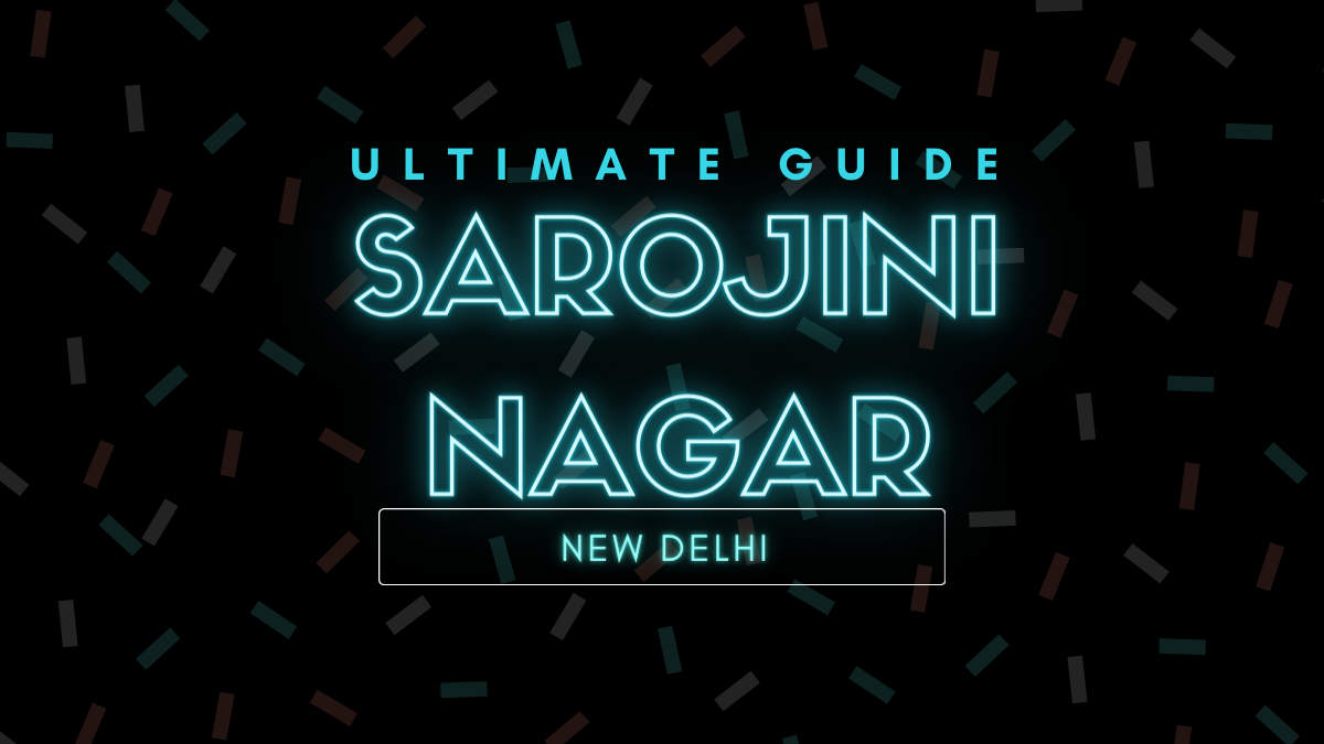 Sarojini Nagar - Ultimate Guide