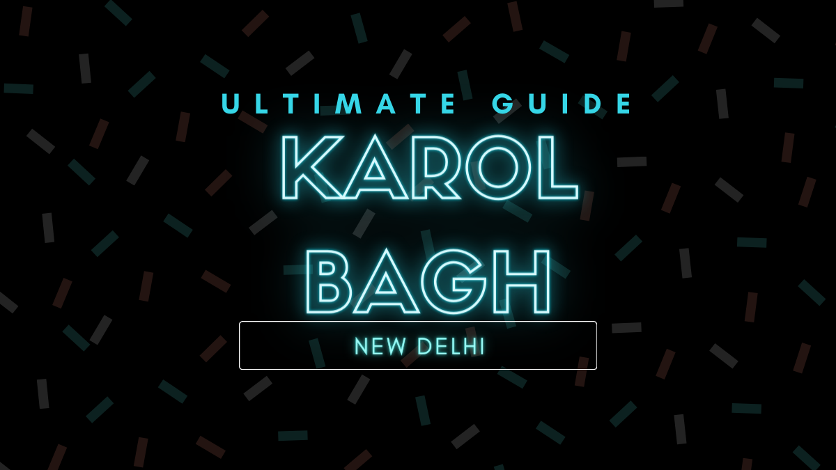 Ultimate Guide Karol Bagh